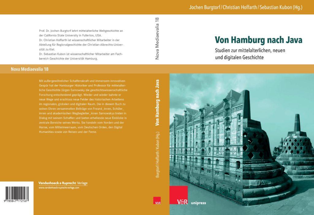 Cover: Von Hamburg nach Java. Studien zur mittelalterlichen, neuen und digitalen Geschichte. Festschrift zu Ehren von Jürgen Sarnowsky. Hrsg. von Jochen Burgtorf, Christian Hoffart und Sebastian Kubon. Göttingen 2020 (Nova Mediaevalia 18).